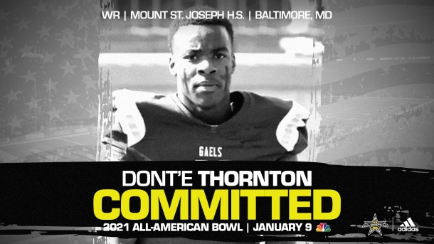 Don't'e Thornton (Baltimore, MD/ Mount St. Joseph High School), four-star recruit, has officially committed to the 2021 All-American Bowl.